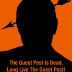 The Guest Post Is Dead, Long Live The Guest Post!